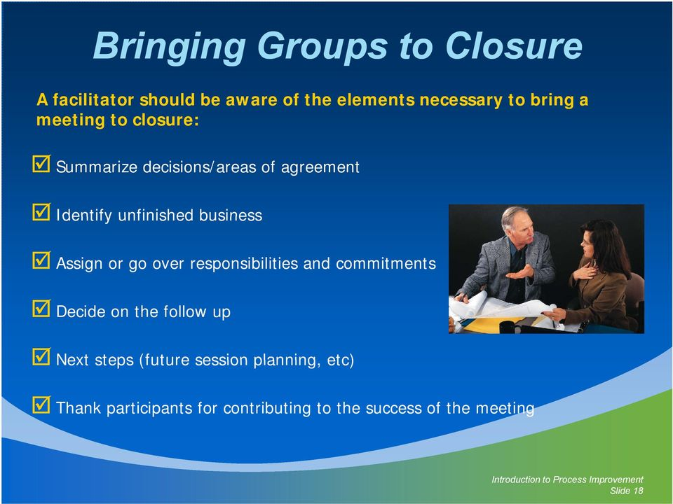 Assign or go over responsibilities and commitments Decide on the follow up Next steps (future