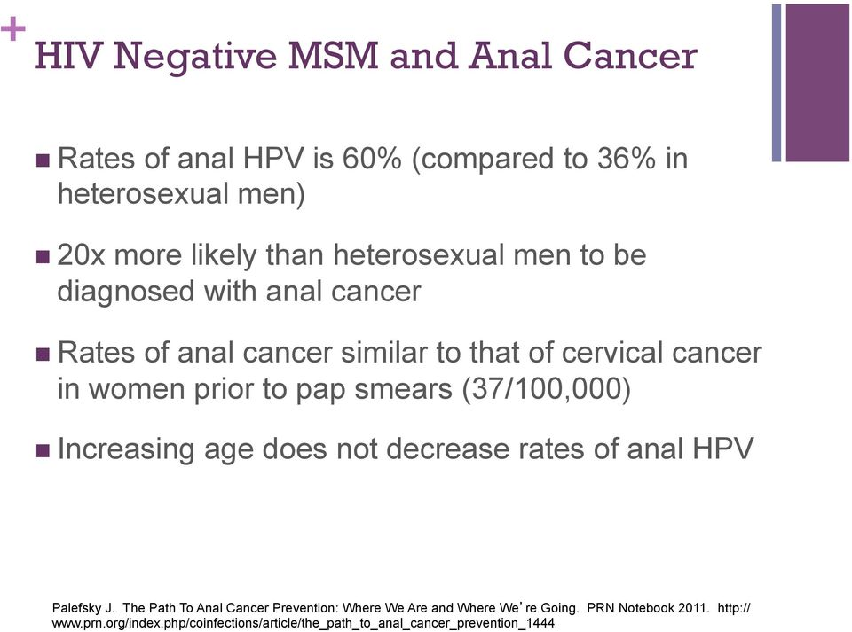 smears (37/100,000) n Increasing age does not decrease rates of anal HPV Palefsky J.
