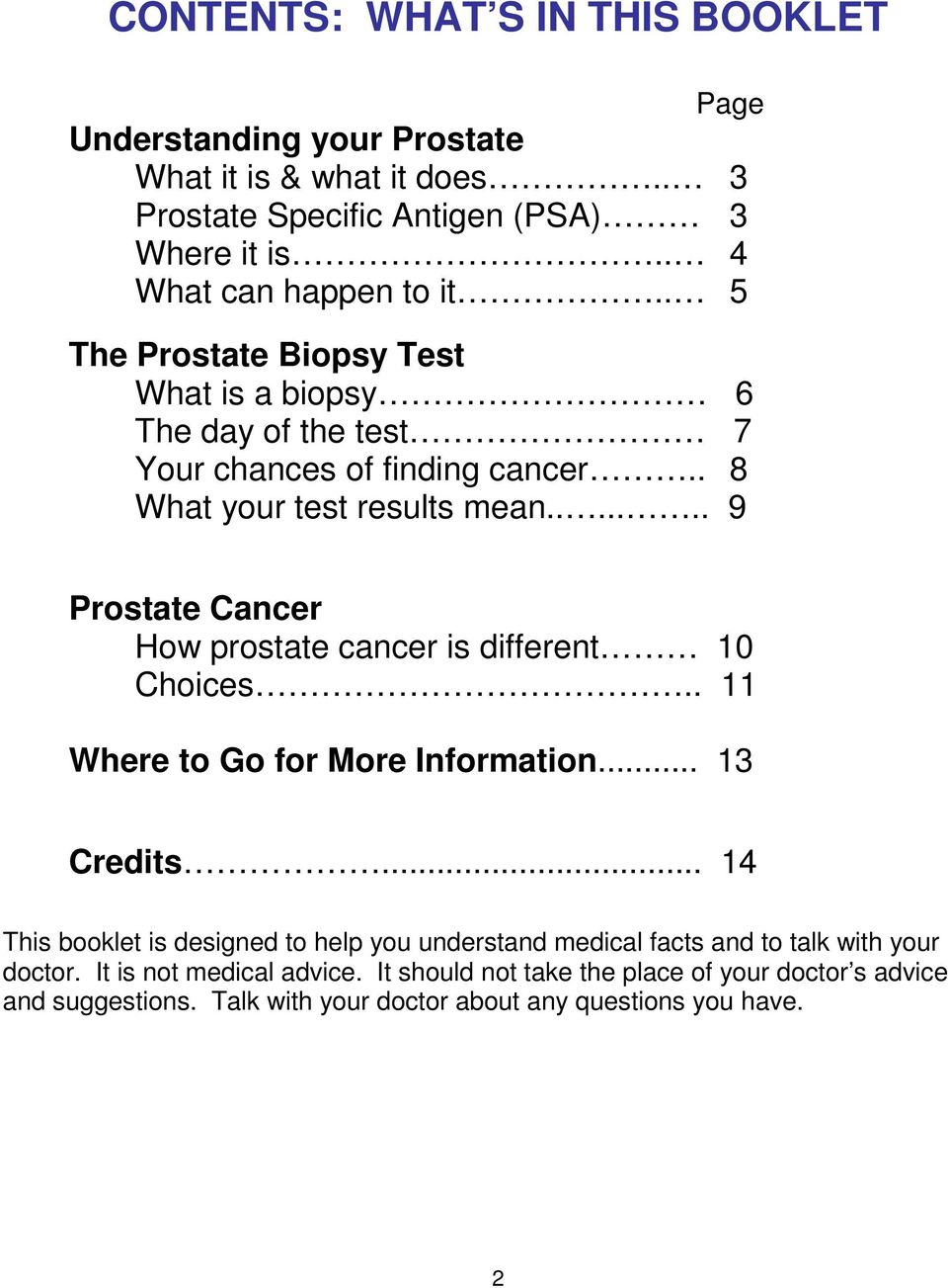 ...... 9 Prostate Cancer How prostate cancer is different 10 Choices.. 11 Where to Go for More Information... 13 Credits.