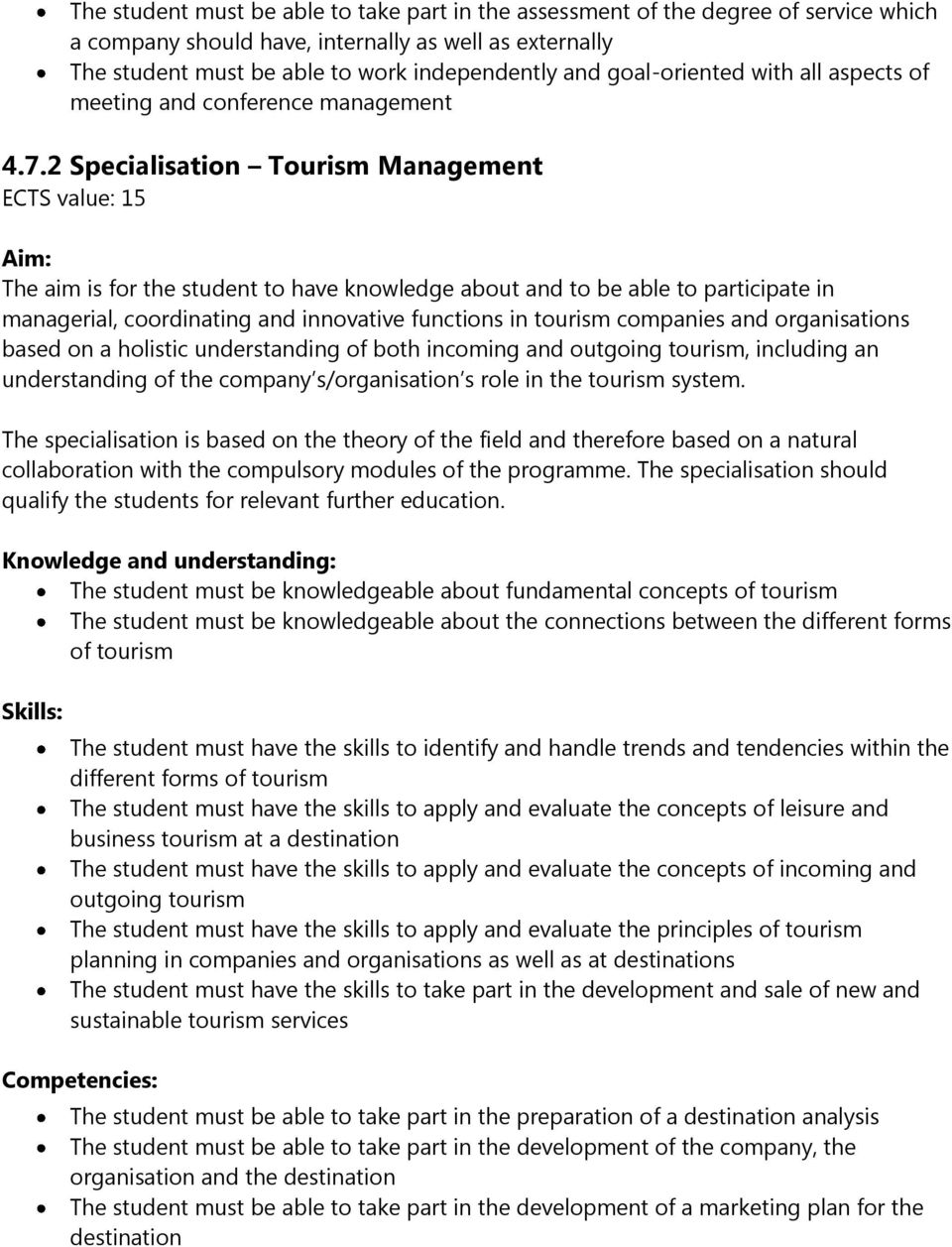 2 Specialisation Tourism Management ECTS value: 15 Aim: The aim is for the student to have knowledge about and to be able to participate in managerial, coordinating and innovative functions in