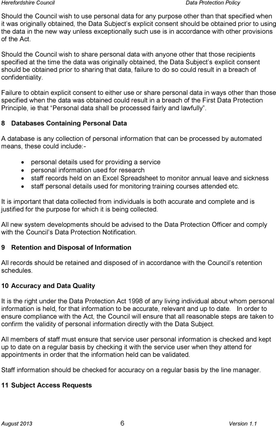 Should the Council wish to share personal data with anyone other that those recipients specified at the time the data was originally obtained, the Data Subject s explicit consent should be obtained