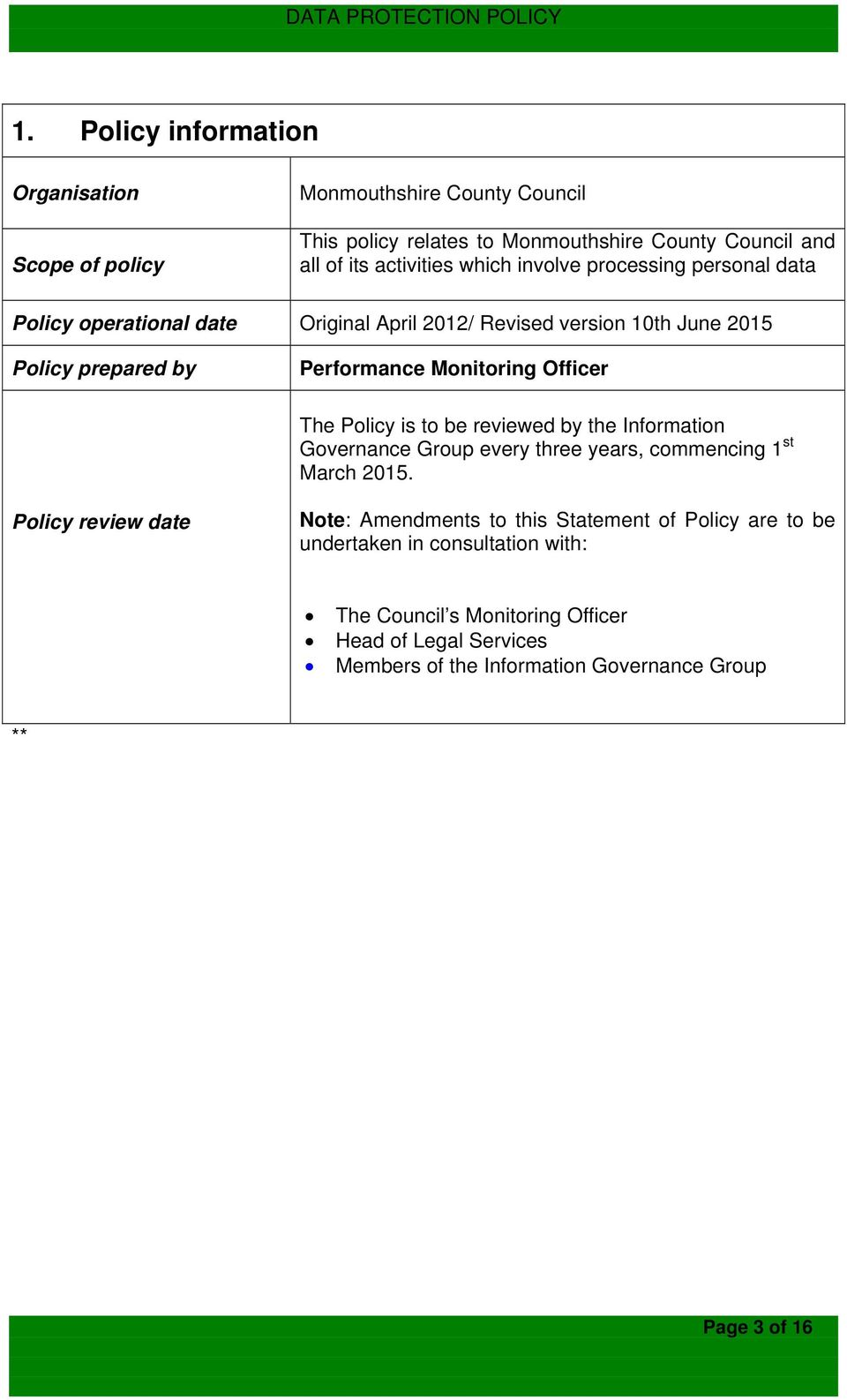 Policy is to be reviewed by the Information Governance Group every three years, commencing 1 st March 2015.