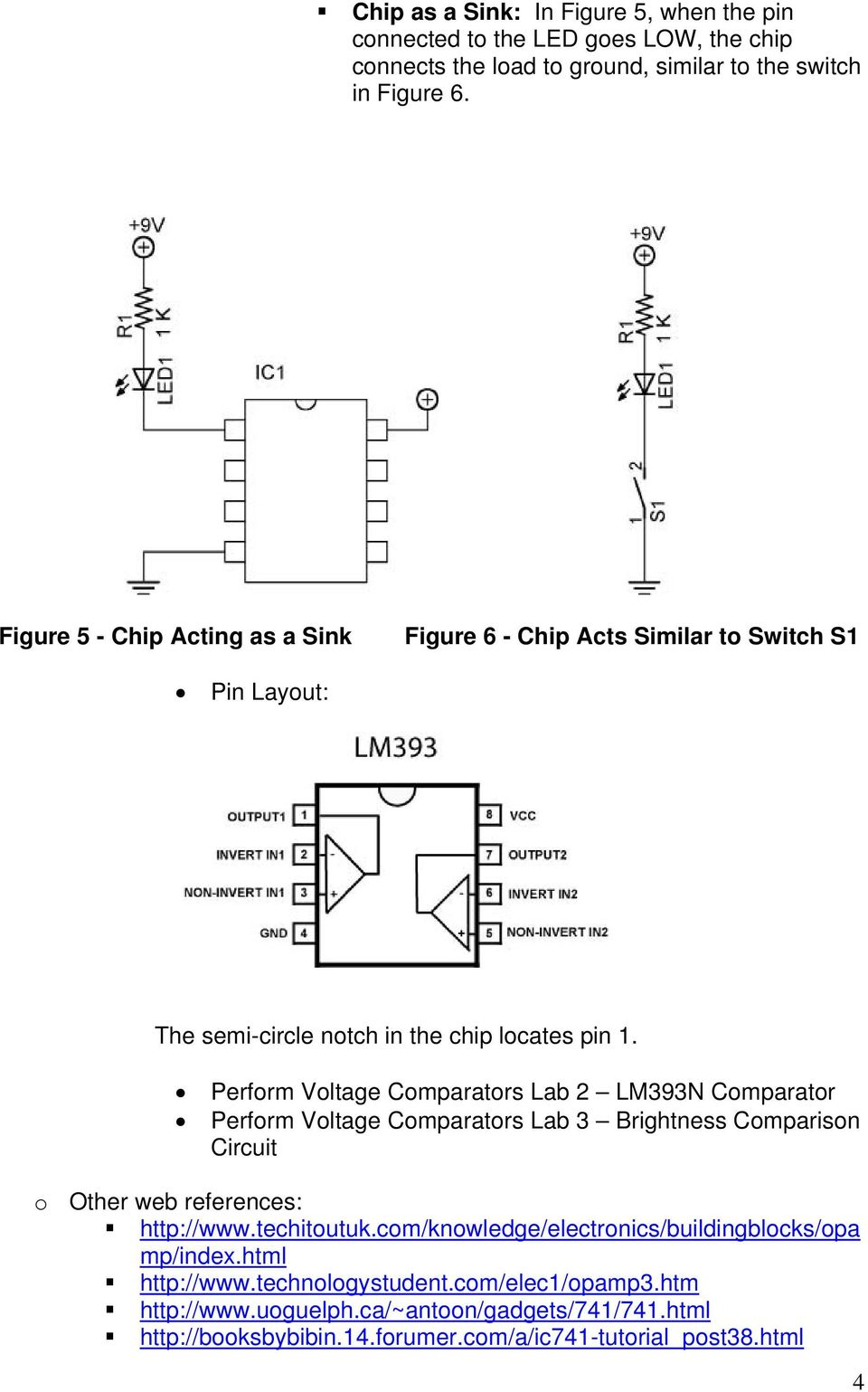 Perform Voltage Comparators Lab 2 LM393N Comparator Perform Voltage Comparators Lab 3 Brightness Comparison Circuit o Other web references: http://www.techitoutuk.