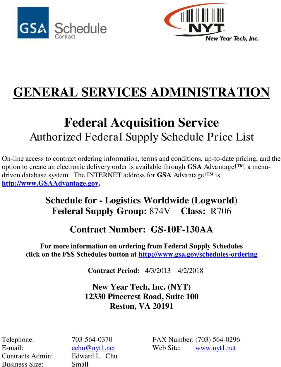 Schedule for - Logistics Worldwide (Logworld) Federal Supply Group: 874V Class: R706 Contract Number: GS-10F-130AA For more information on ordering from Federal Supply Schedules click on the FSS