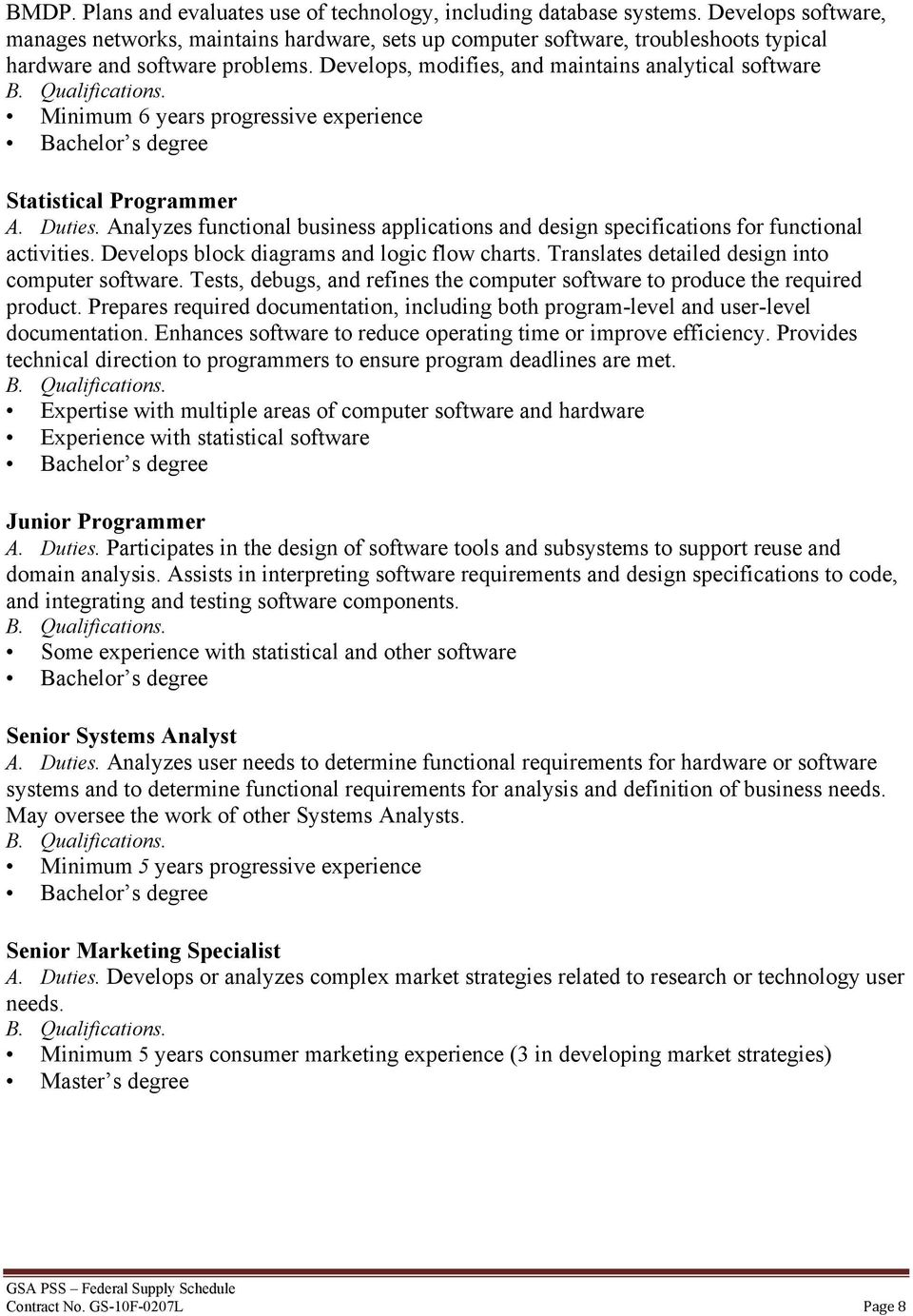 Develops, modifies, and maintains analytical software Minimum 6 years progressive experience Statistical Programmer A. Duties.