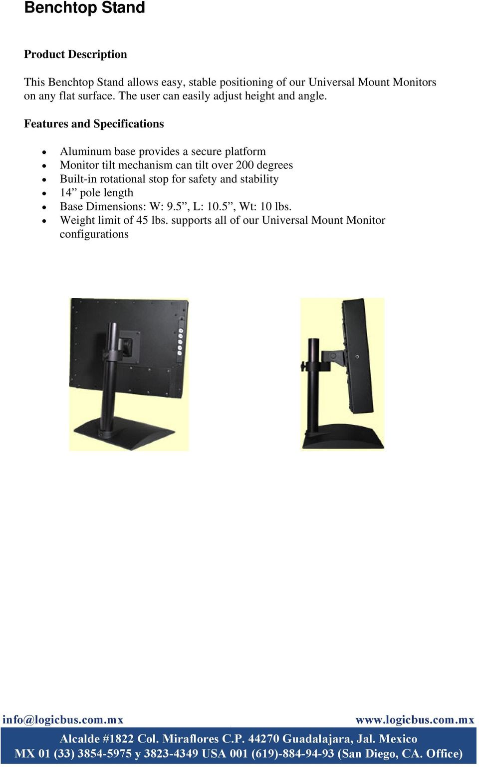 Features and Specifications Aluminum base provides a secure platform Monitor tilt mechanism can tilt over 200 degrees