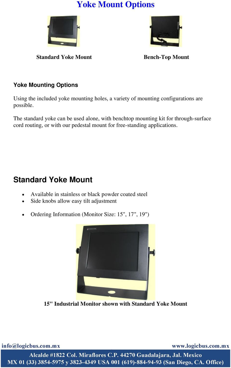 The standard yoke can be used alone, with benchtop mounting kit for through-surface cord routing, or with our pedestal mount for