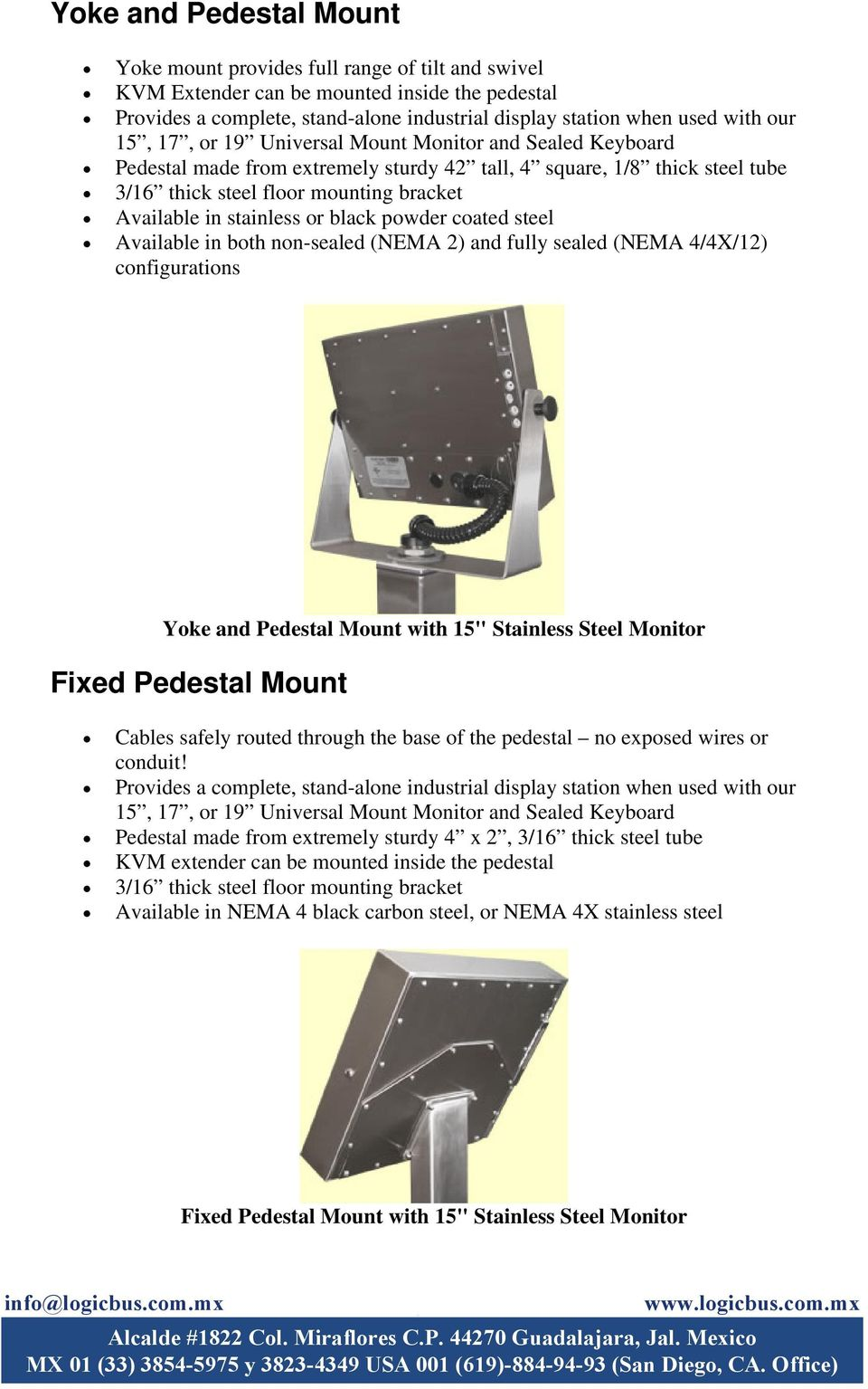 "stainless or black powder coated steel Available in both non-sealed (NEMA 2) and fully sealed (NEMA 4/4X/12) Yoke and Pedestal Mount with 15"" Stainless Steel Monitor Fixed Pedestal Mount Cables"