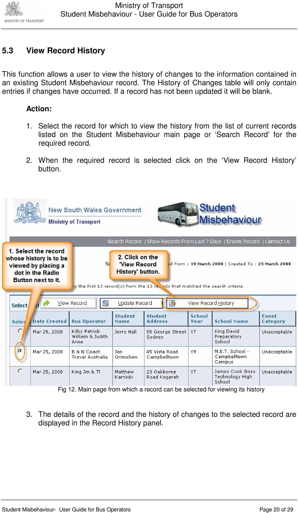Select the recrd fr which t view the histry frm the list f current recrds listed n the Student Misbehaviur main page r Search Recrd fr the required recrd. 2.