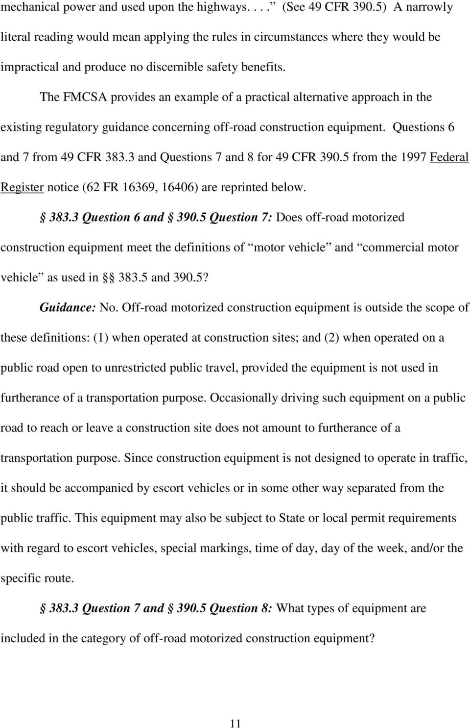 The FMCSA provides an example of a practical alternative approach in the existing regulatory guidance concerning off-road construction equipment. Questions 6 and 7 from 49 CFR 383.