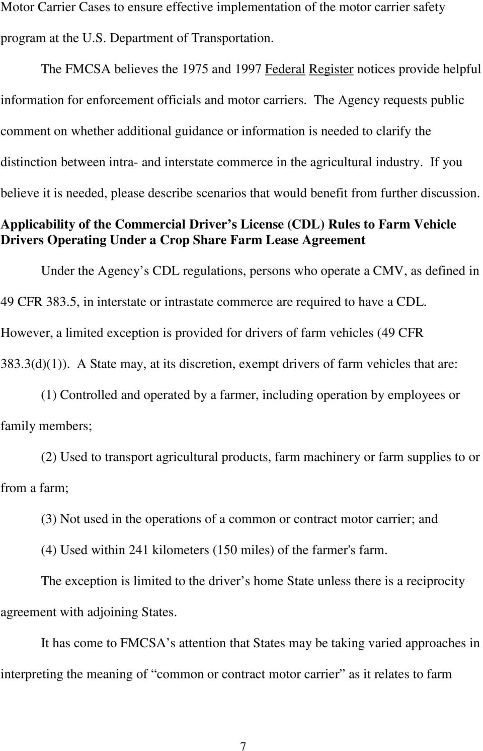 The Agency requests public comment on whether additional guidance or information is needed to clarify the distinction between intra- and interstate commerce in the agricultural industry.