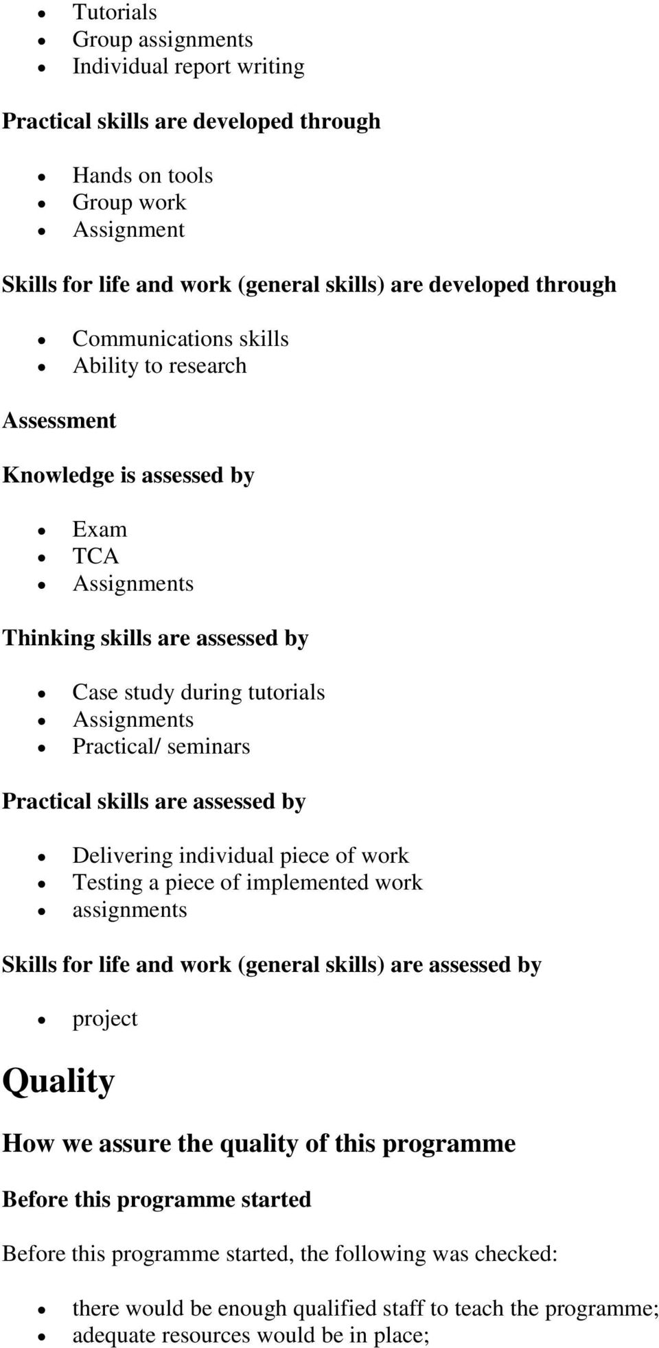 Practical skills are assessed by Delivering individual piece of work Testing a piece of implemented work assignments Skills for life and work (general skills) are assessed by project Quality How we