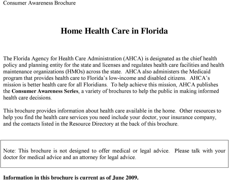 AHCA also administers the Medicaid program that provides health care to Florida s low-income and disabled citizens. AHCA s mission is better health care for all Floridians.