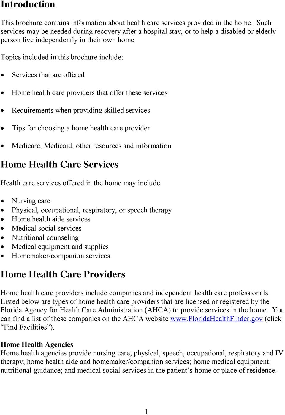 Topics included in this brochure include: Services that are offered Home health care providers that offer these services Requirements when providing skilled services Tips for choosing a home health