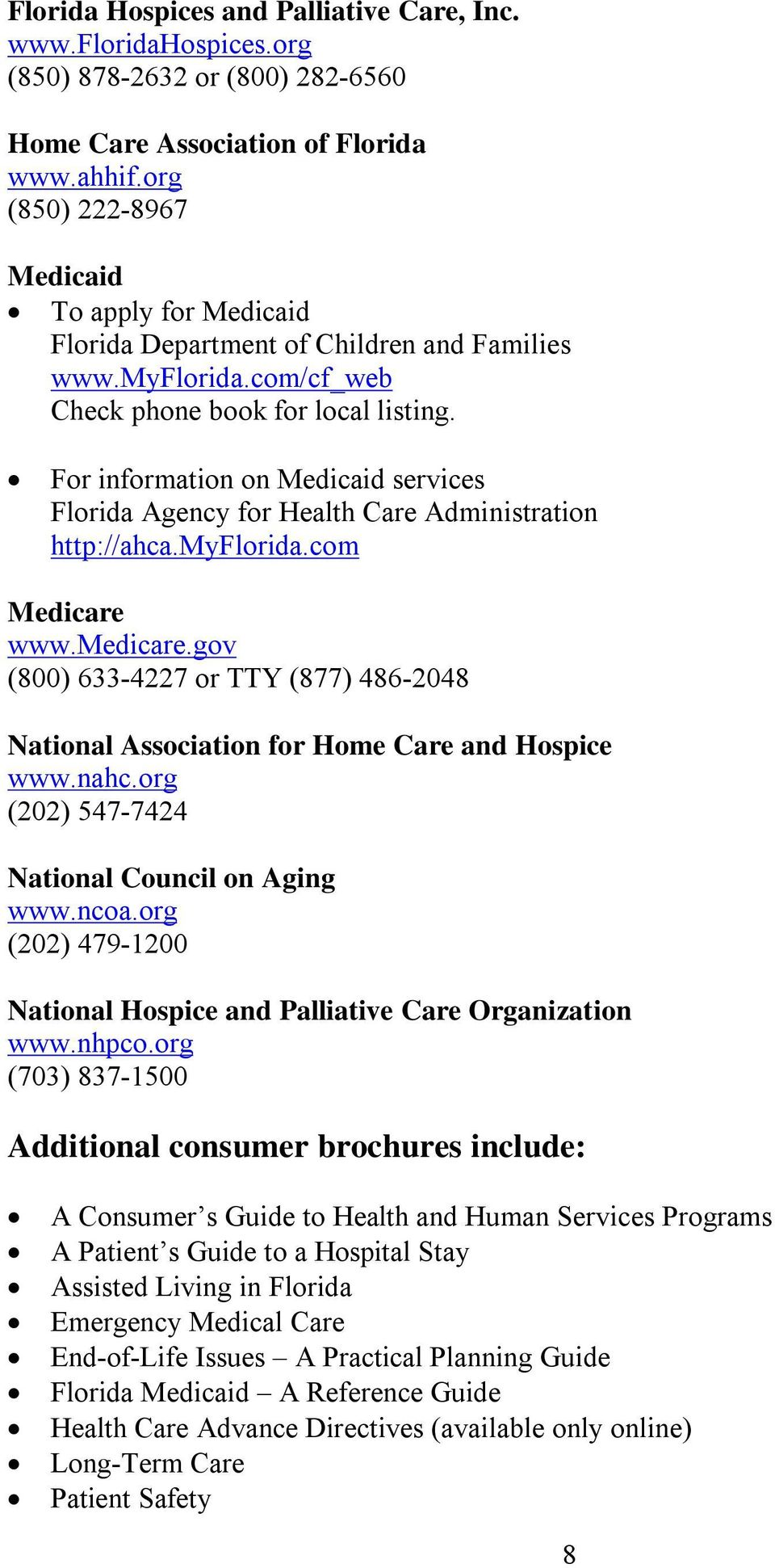 For information on Medicaid services Florida Agency for Health Care Administration http://ahca.myflorida.com Medicare www.medicare.