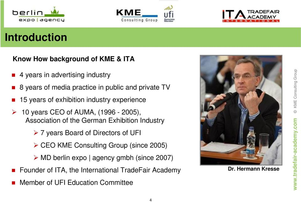 Exhibition Industry 7 years Board of Directors of UFI CEO KME Consulting Group (since 2005) MD berlin expo agency