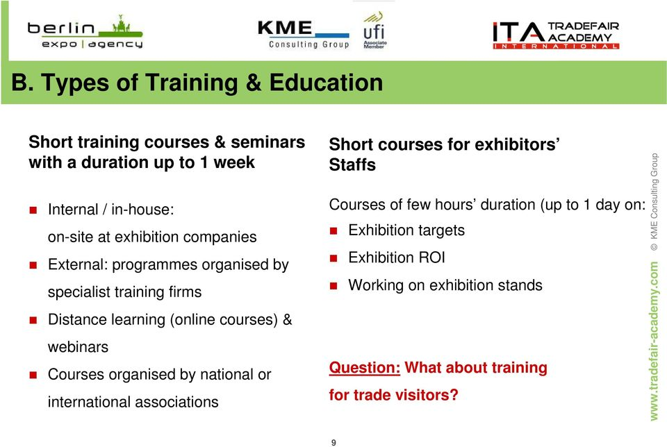 Courses organised by national or international associations Short courses for exhibitors Staffs Courses of few hours duration