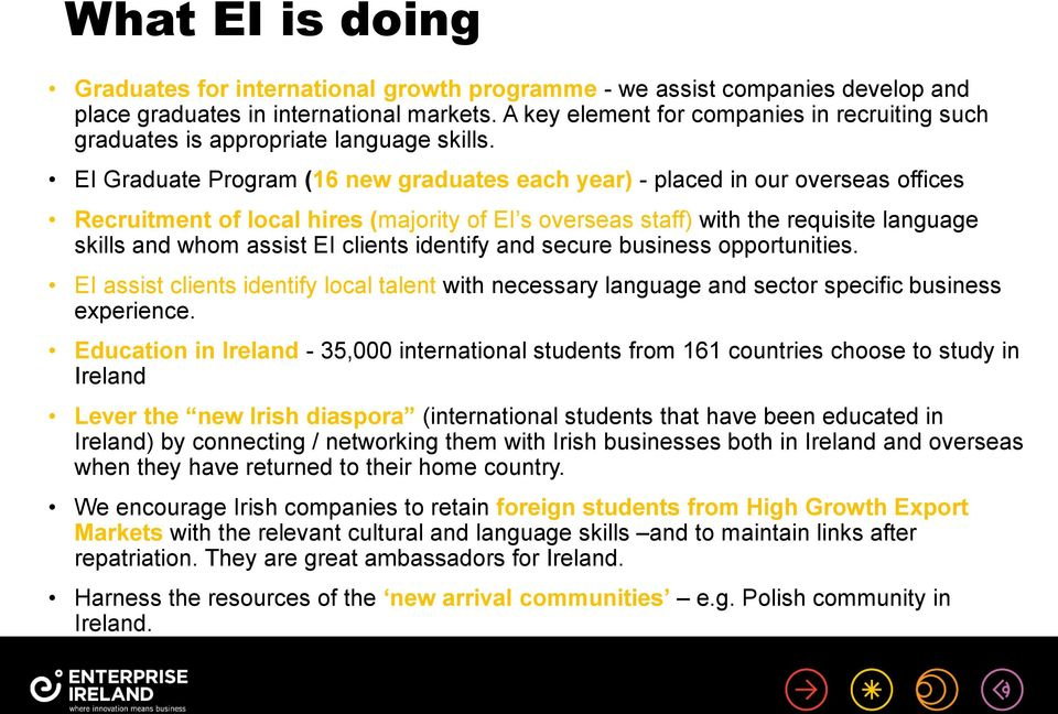 EI Graduate Program (16 new graduates each year) - placed in our overseas offices Recruitment of local hires (majority of EI s overseas staff) with the requisite language skills and whom assist EI