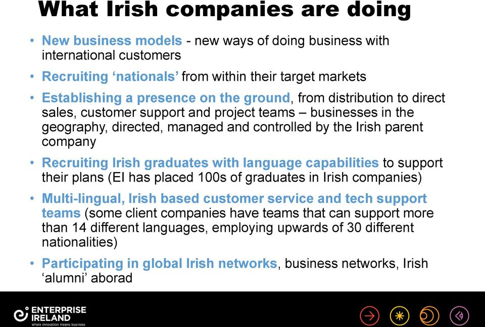 graduates with language capabilities to support their plans (EI has placed 100s of graduates in Irish companies) Multi-lingual, Irish based customer service and tech support teams (some client