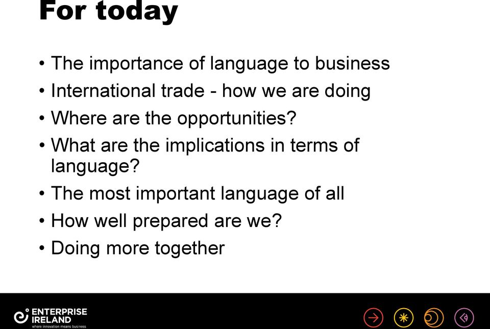 opportunities? What are the implications in terms of language?