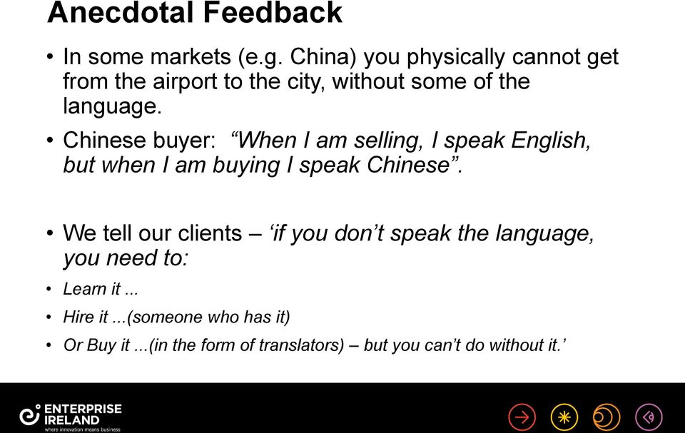 Chinese buyer: When I am selling, I speak English, but when I am buying I speak Chinese.