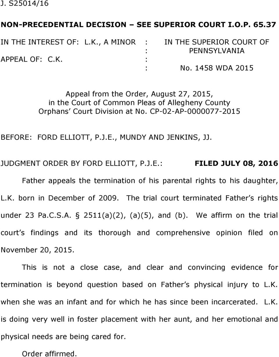 JUDGMENT ORDER BY FORD ELLIOTT, P.J.E.: FILED JULY 08, 2016 Father appeals the termination of his parental rights to his daughter, L.K. born in December of 2009.
