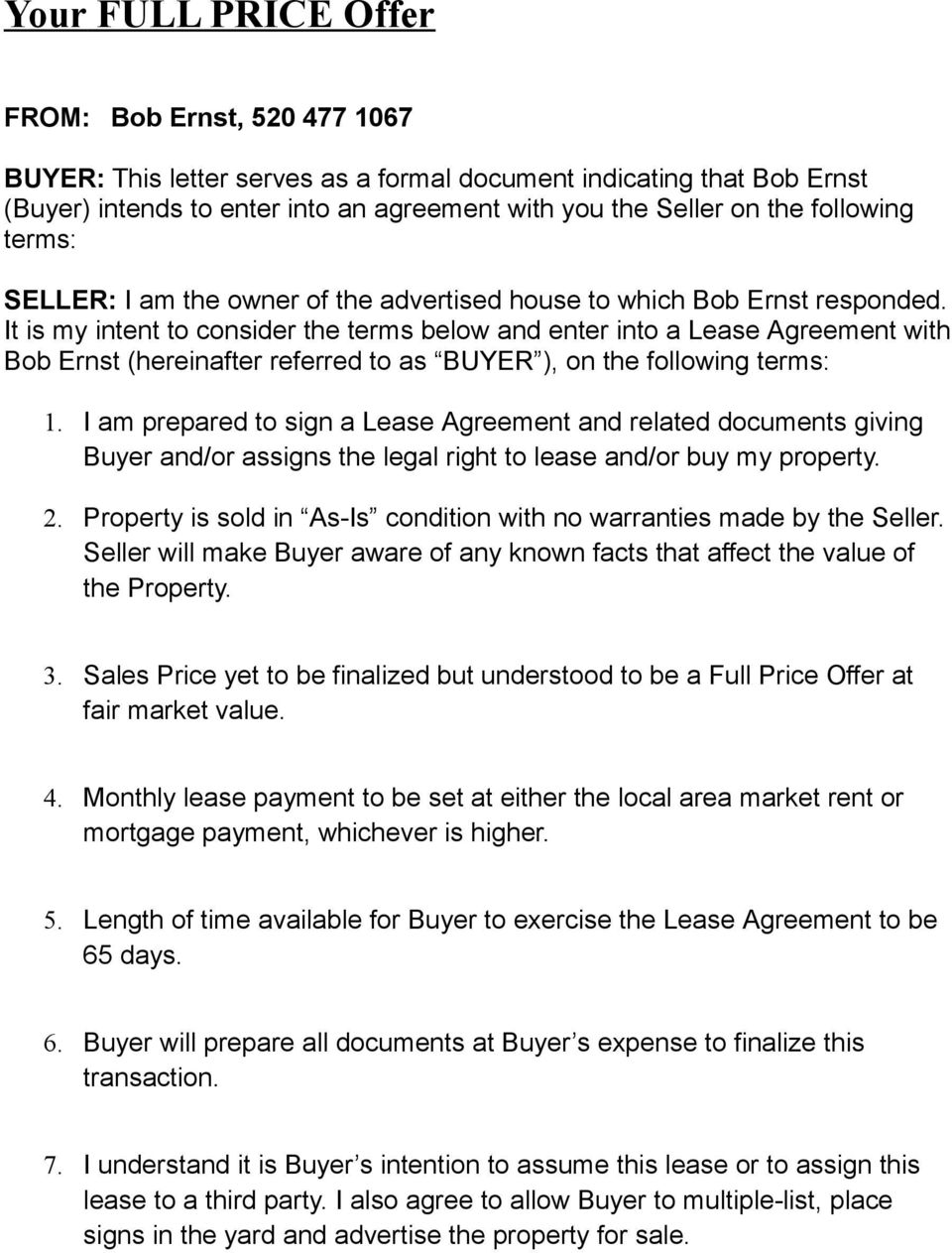It is my intent to consider the terms below and enter into a Lease Agreement with Bob Ernst (hereinafter referred to as BUYER ), on the following terms: 1.