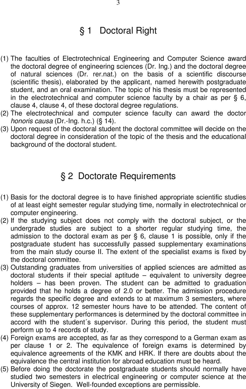 The topic of his thesis must be represented in the electrotechnical and computer science faculty by a chair as per 6, clause 4, clause 4, of these doctoral degree regulations.