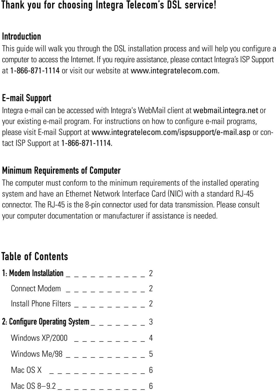 com. E-mail Support Integra e-mail can be accessed with Integra's WebMail client at webmail.integra.net or your existing e-mail program.