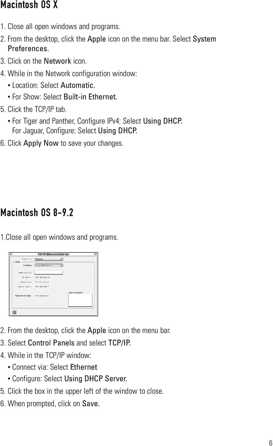 For Jaguar, Configure: Select Using DHCP. 6. Click Apply Now to save your changes. Macintosh OS 8-9.2 1.Close all open windows and programs. 2. From the desktop, click the Apple icon on the menu bar.