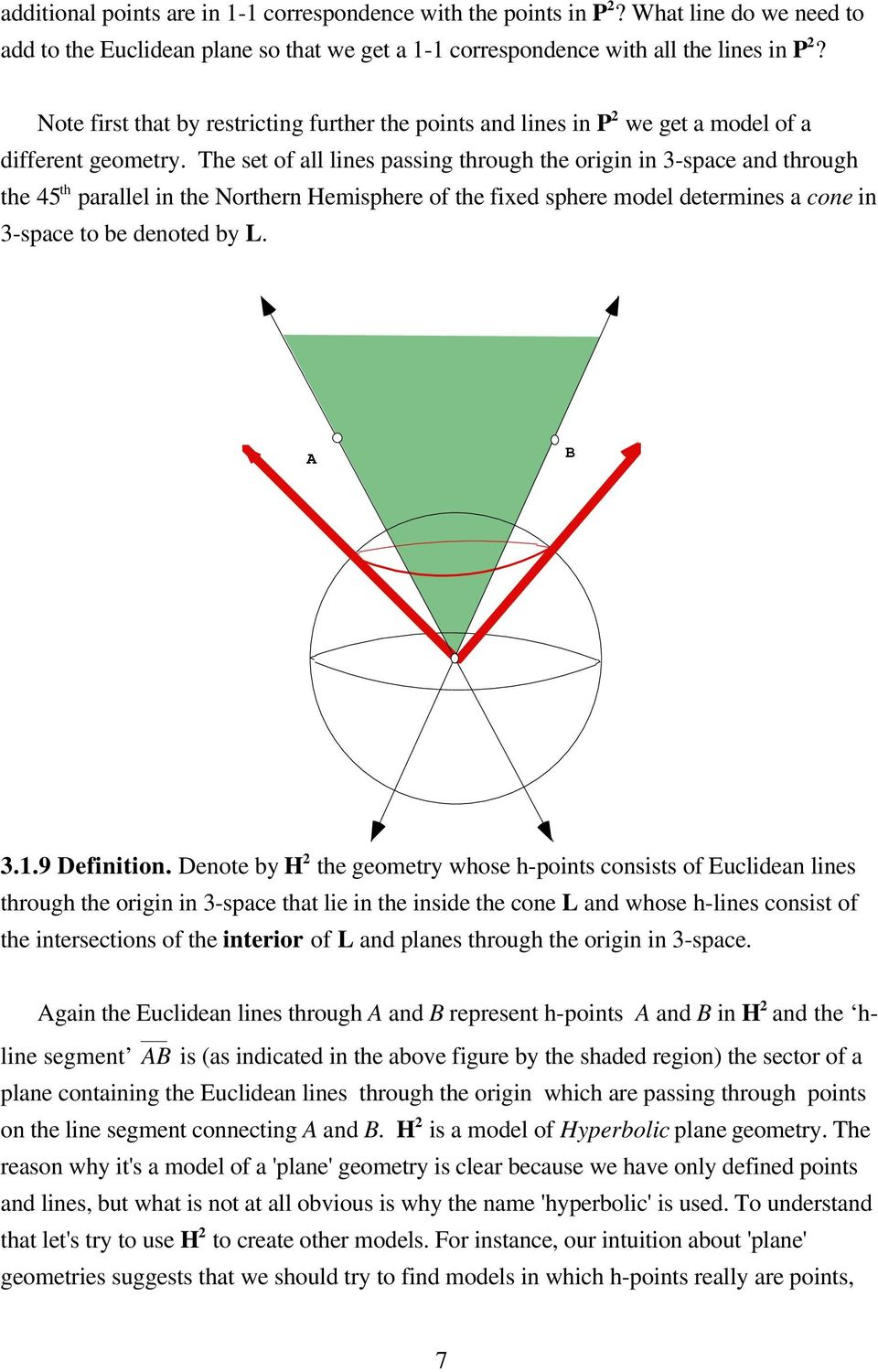 The set of all lines passing through the origin in 3-space and through the 45 th parallel in the Northern Hemisphere of the fixed sphere model determines a cone in 3-space to be denoted by L. B 3.1.