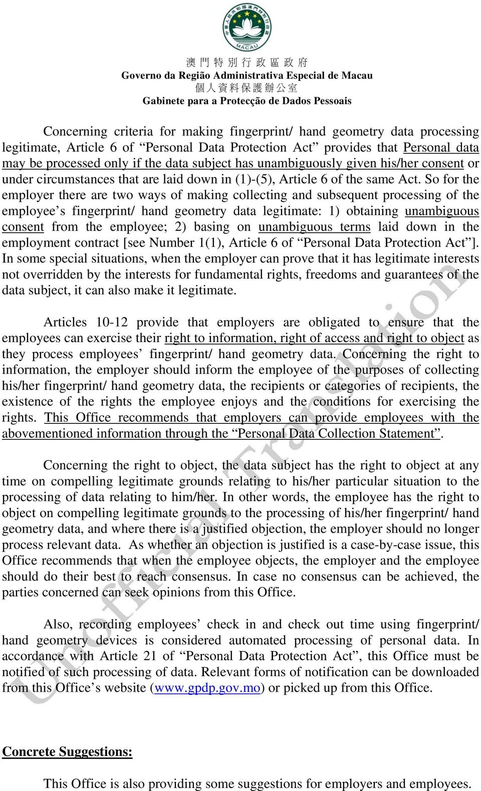 So for the employer there are two ways of making collecting and subsequent processing of the employee s fingerprint/ hand geometry data legitimate: 1) obtaining unambiguous consent from the employee;