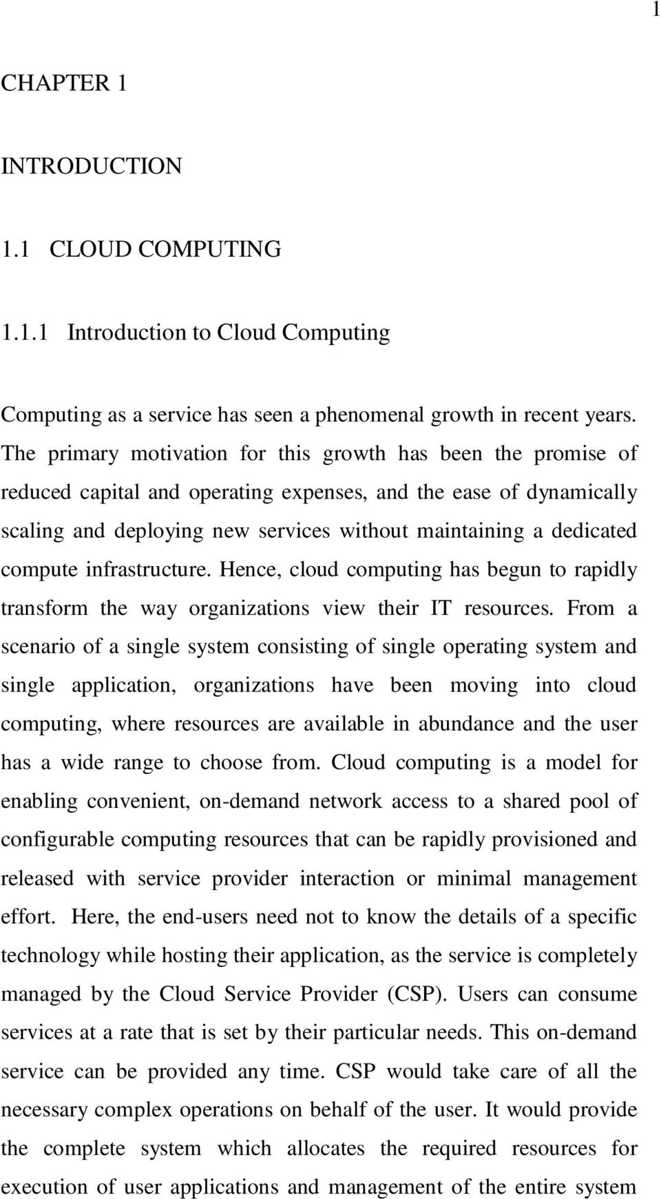 compute infrastructure. Hence, cloud computing has begun to rapidly transform the way organizations view their IT resources.