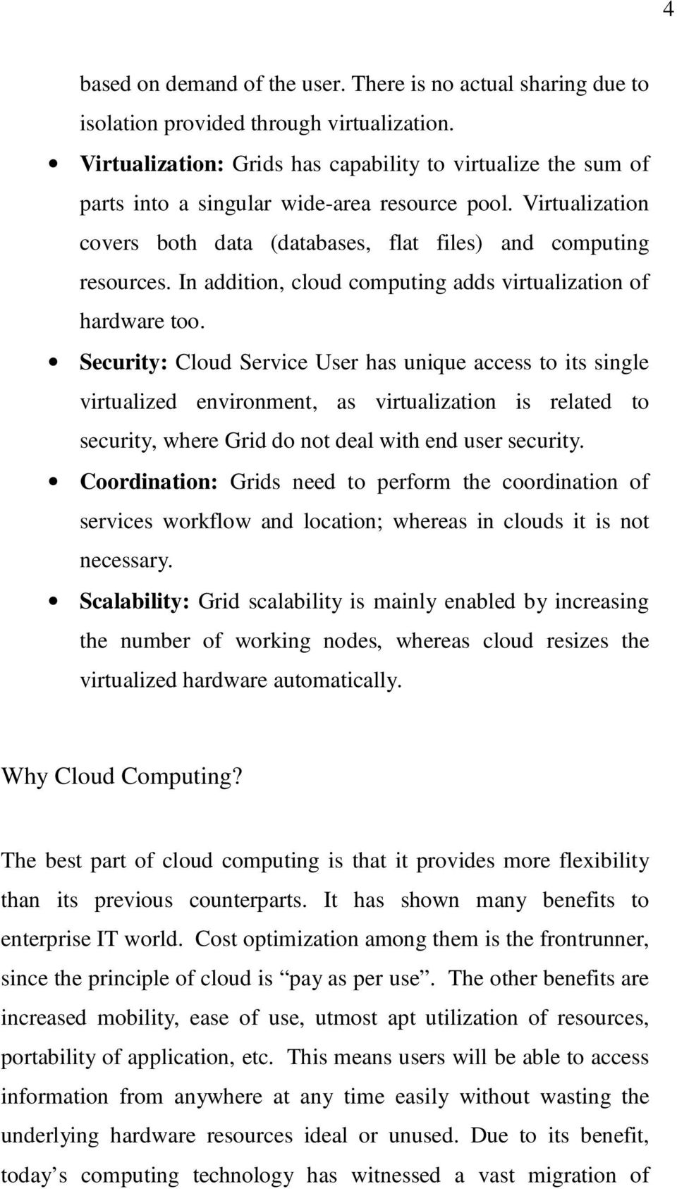 In addition, cloud computing adds virtualization of hardware too.