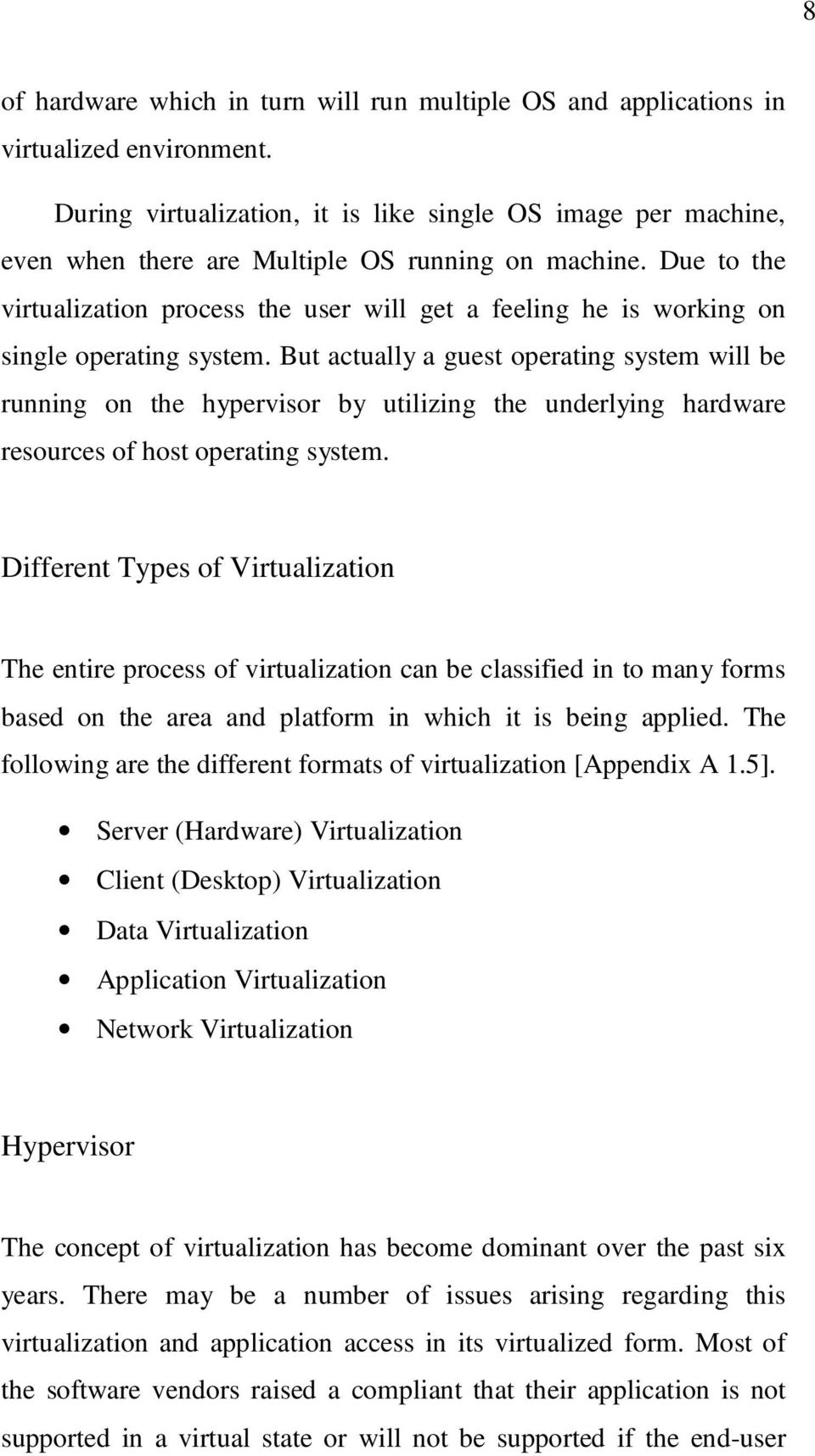 Due to the virtualization process the user will get a feeling he is working on single operating system.