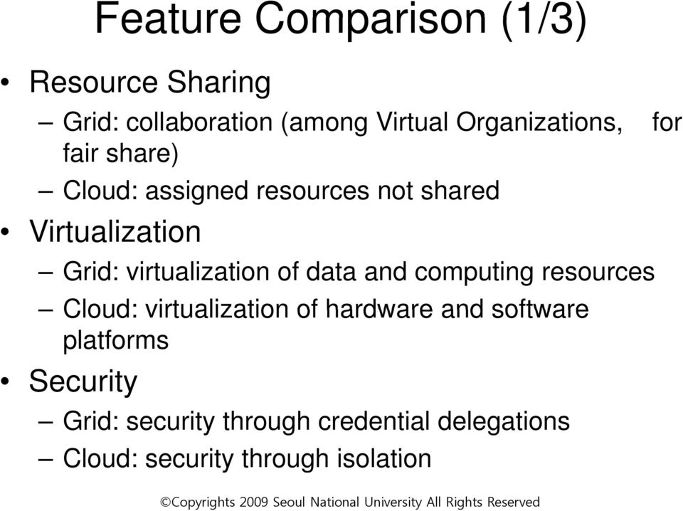 virtualization of data and computing resources Cloud: virtualization of hardware and