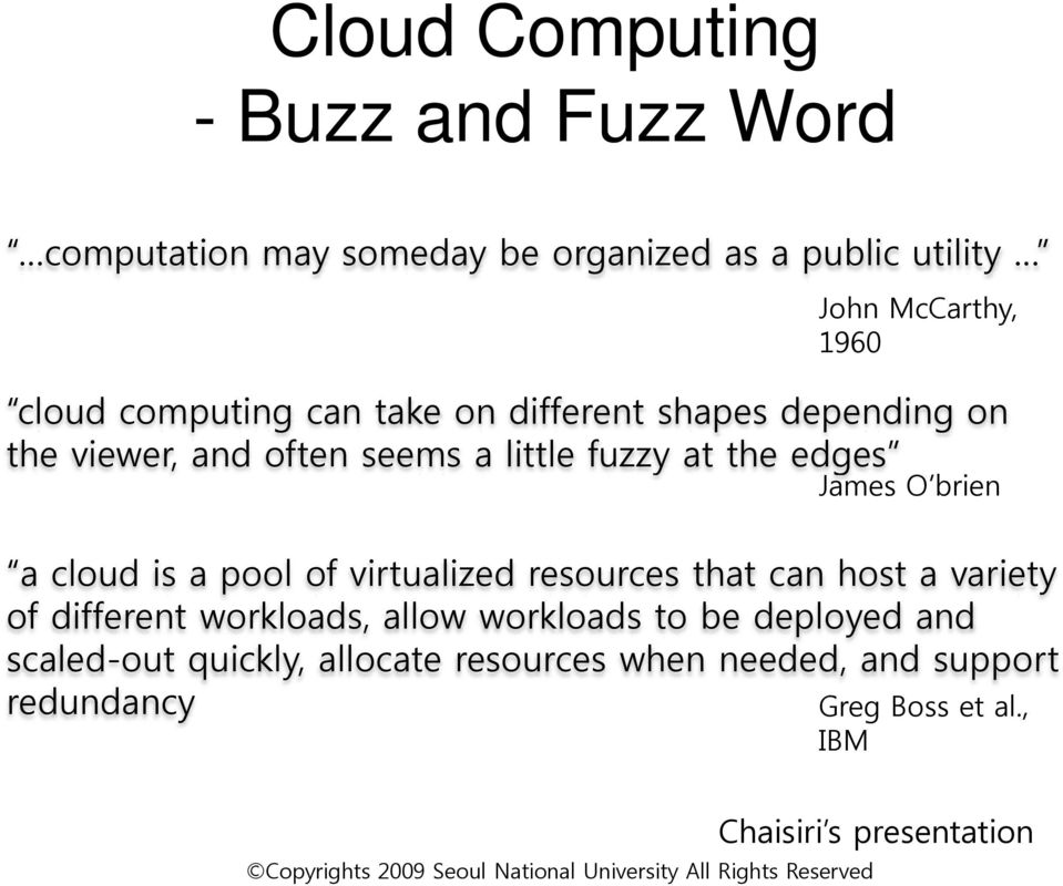 a cloud is a pool of virtualized resources that can host a variety of different workloads, allow workloads to be deployed