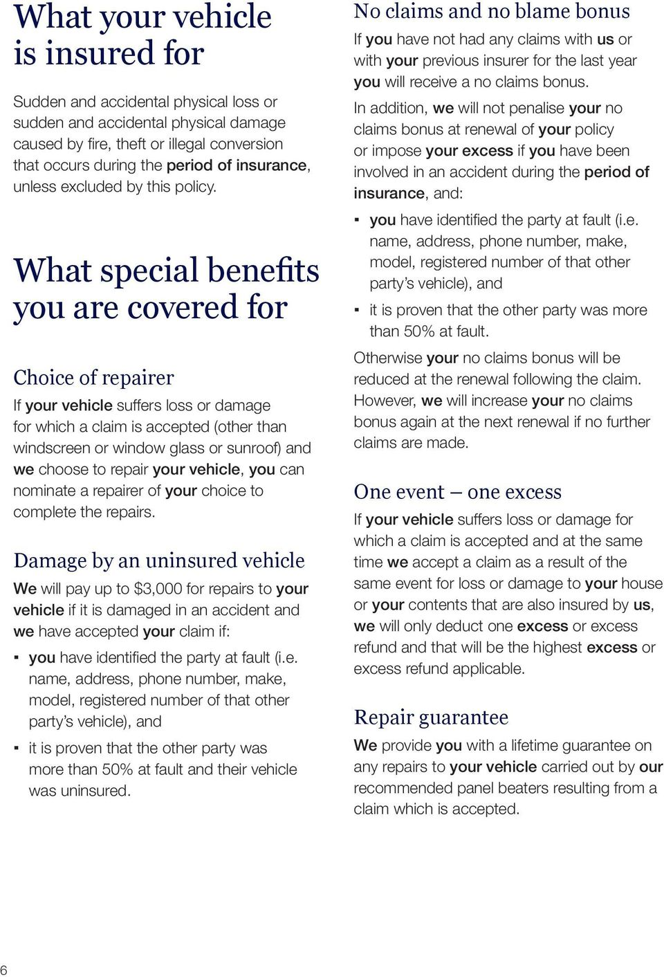 What special benefits you are covered for Choice of repairer If your vehicle suffers loss or damage for which a claim is accepted (other than windscreen or window glass or sunroof) and we choose to