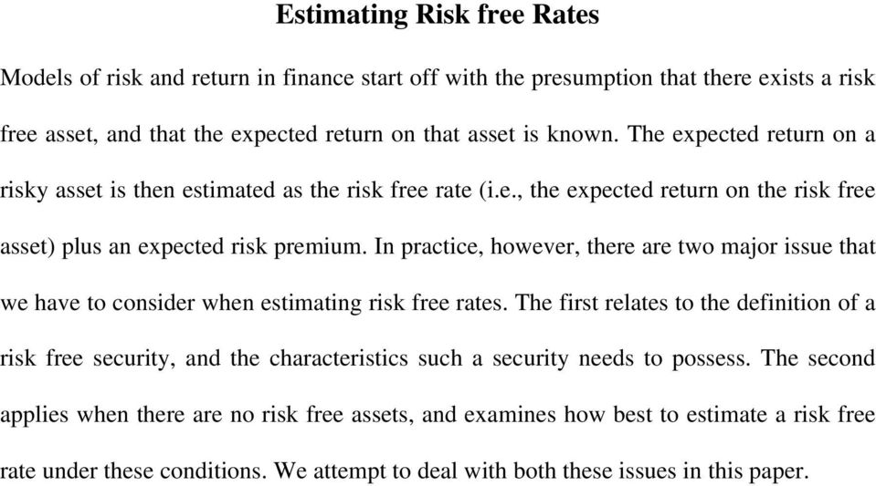 In practice, however, there are two major issue that we have to consider when estimating risk free rates.