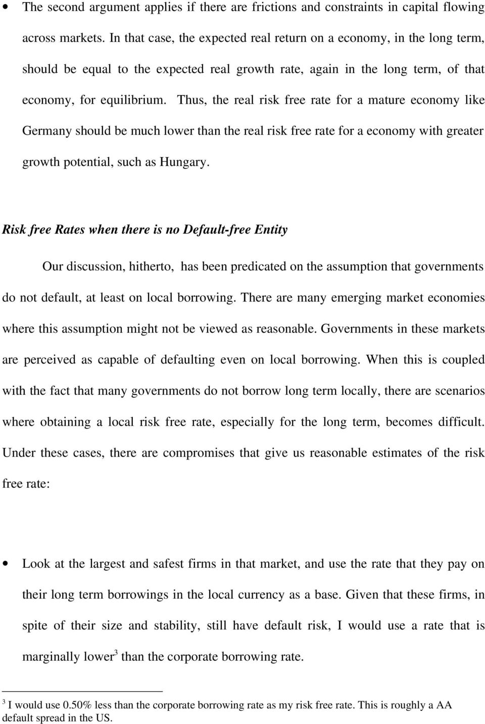 Thus, the real risk free rate for a mature economy like Germany should be much lower than the real risk free rate for a economy with greater growth potential, such as Hungary.
