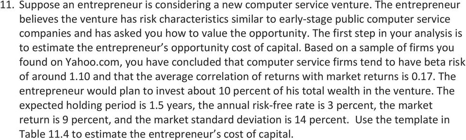 The first step in your analysis is to estimate the entrepreneur s opportunity cost of capital. Based on a sample of firms you found on Yahoo.