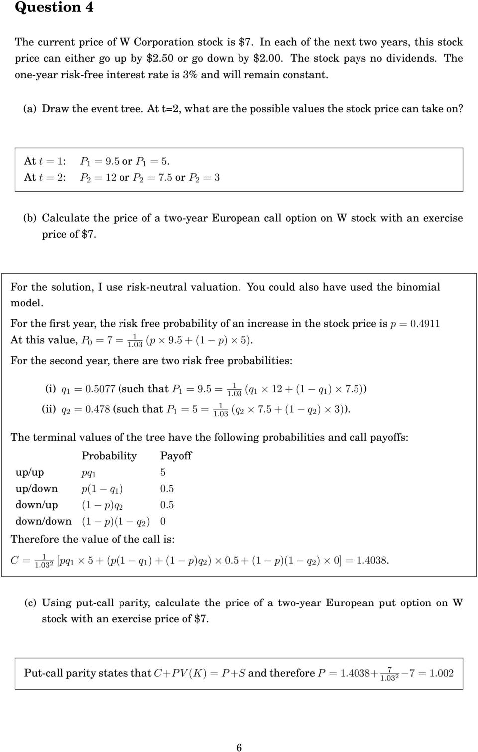 At t = 2: P 2 = 12 or P 2 = 7.5 or P 2 = 3 (b) Calculate the price of a two-year European call option on W stock with an exercise price of $7. For the solution, I use risk-neutral valuation.