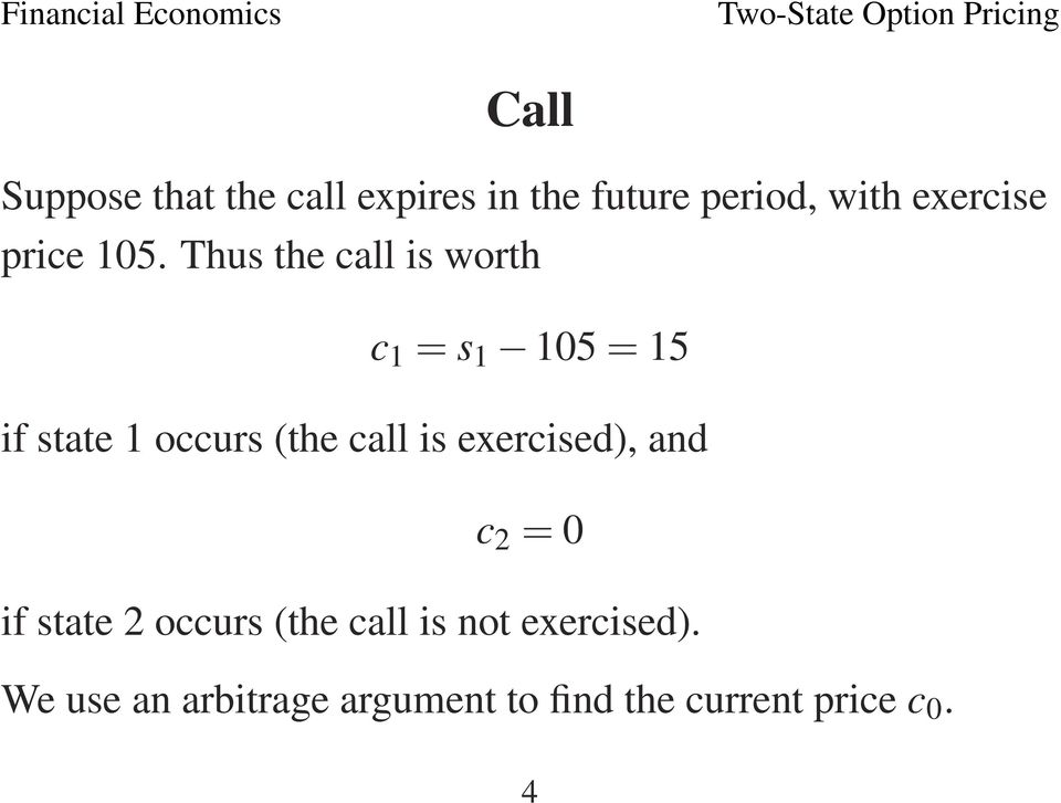Thus the call is worth c 1 = s 1 105 = 15 if state 1 occurs (the call