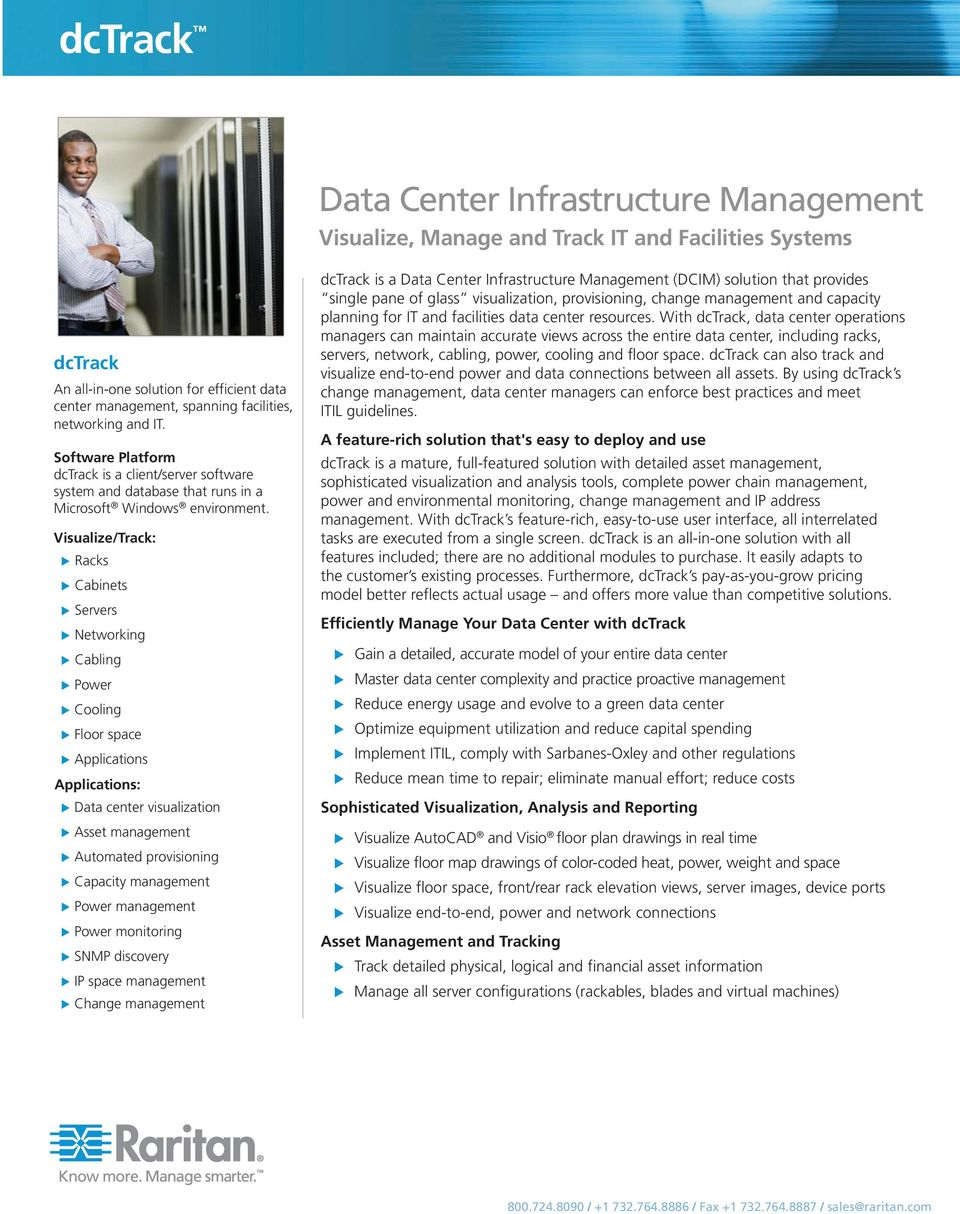 Visualize/Track: Racks Cabinets Servers Networking Cabling Power Cooling Floor space Applications Applications: Data center visualization Asset management Automated provisioning Capacity management