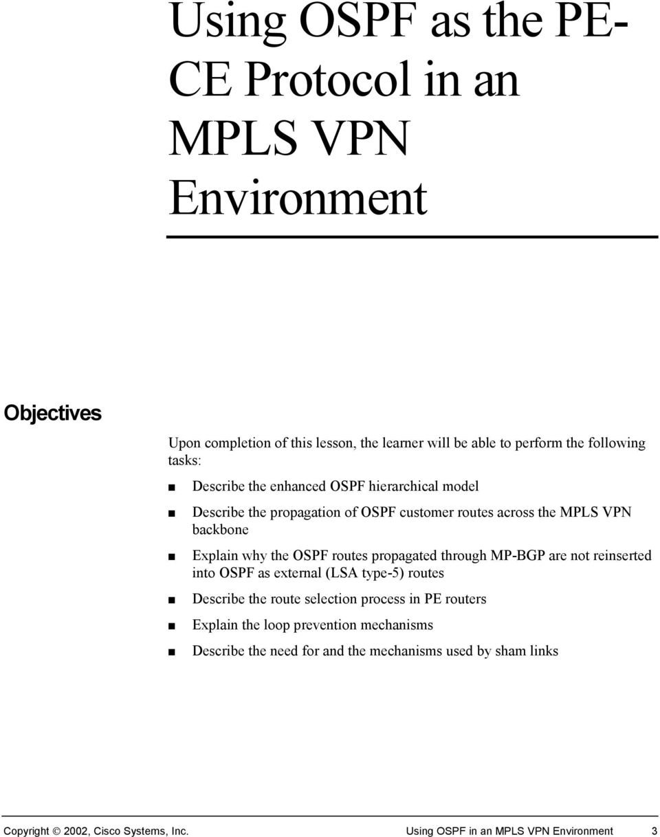 routes propagated through MP-BGP are not reinserted into OSPF as external (LSA type-5) routes Describe the route selection process in PE routers Explain the