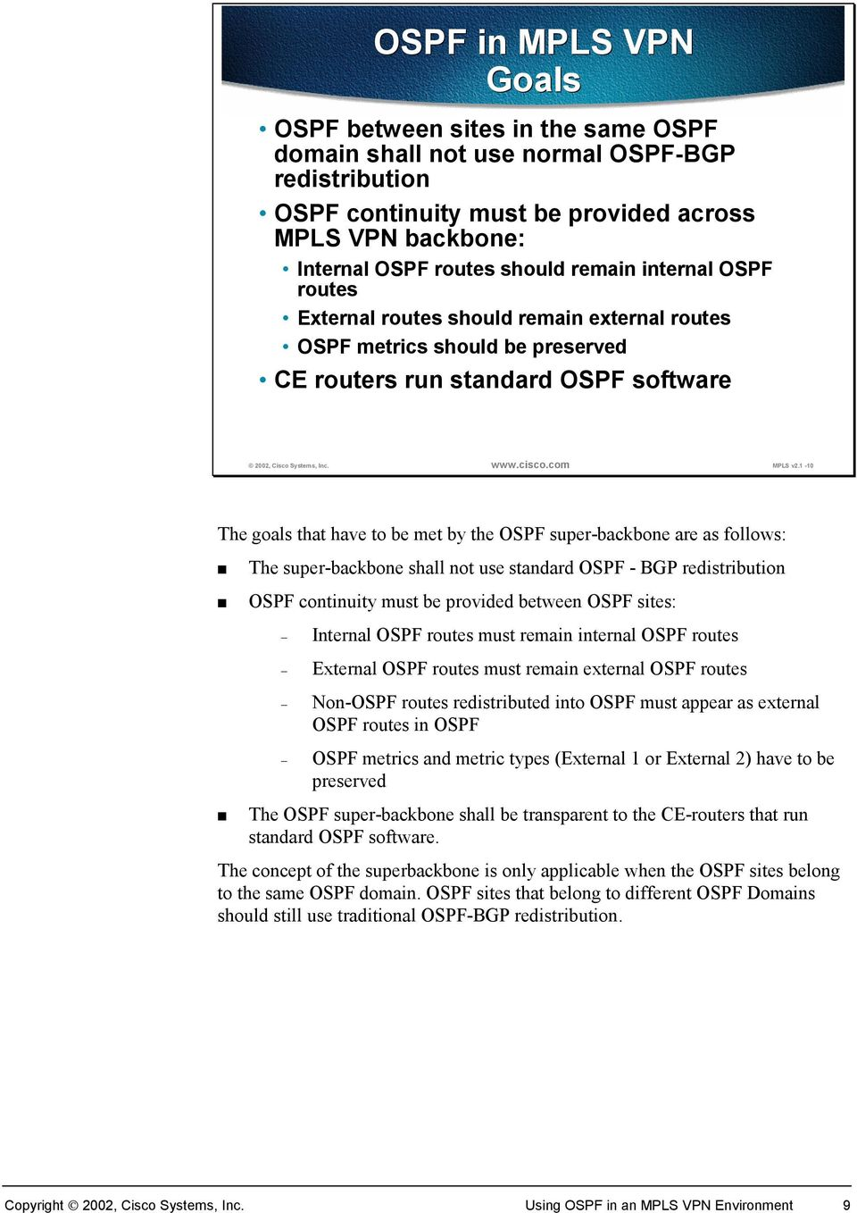 1-10 The goals that have to be met by the OSPF super-backbone are as follows: The super-backbone shall not use standard OSPF - BGP redistribution OSPF continuity must be provided between OSPF sites: