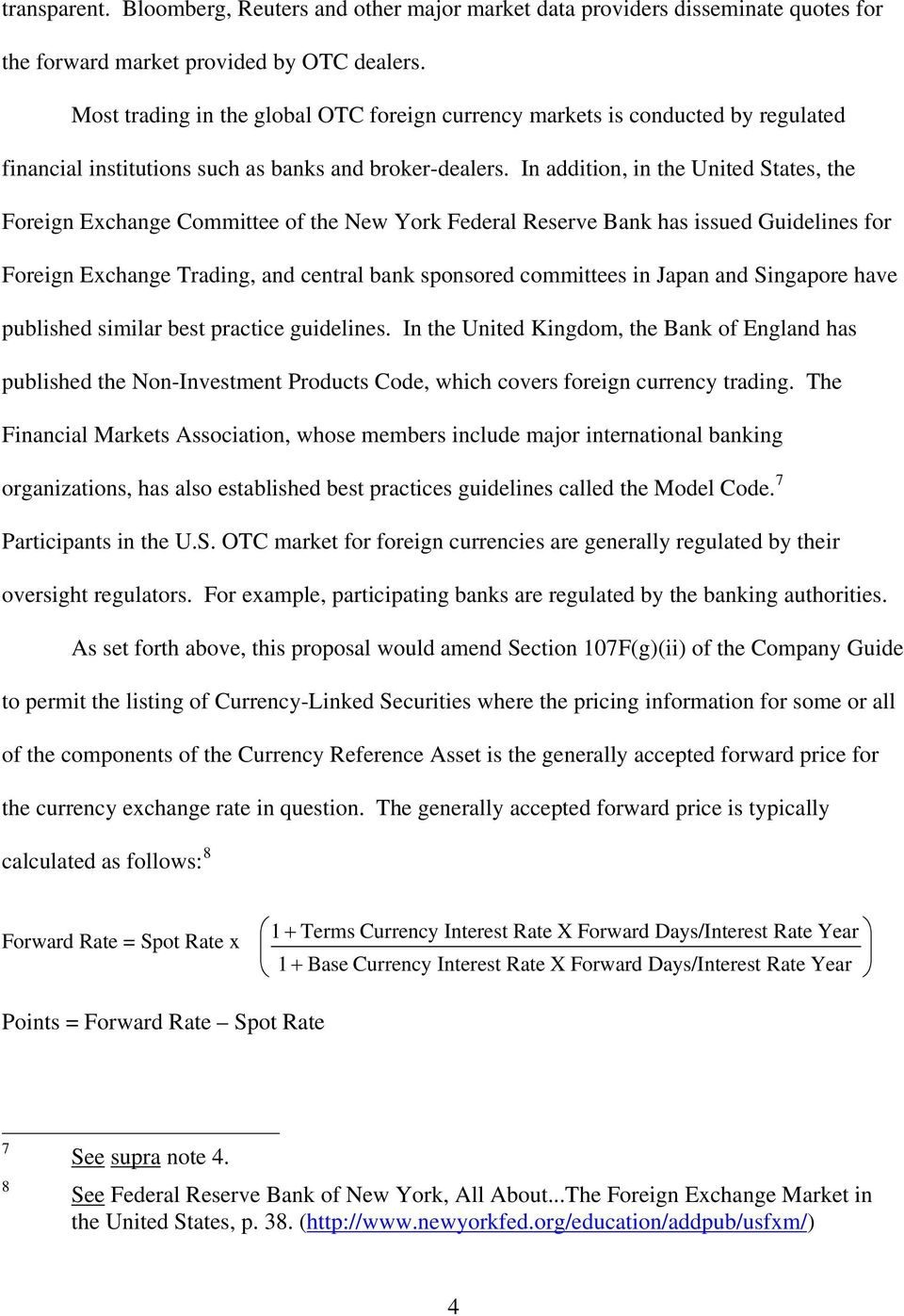 In addition, in the United States, the Foreign Exchange Committee of the New York Federal Reserve Bank has issued Guidelines for Foreign Exchange Trading, and central bank sponsored committees in