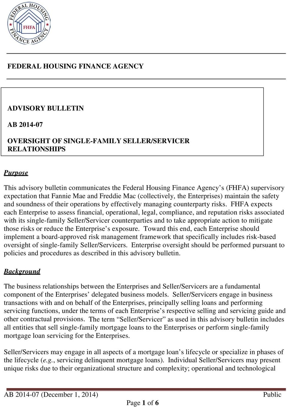 FHFA expects each Enterprise to assess financial, operational, legal, compliance, and reputation risks associated with its single-family Seller/Servicer counterparties and to take appropriate action