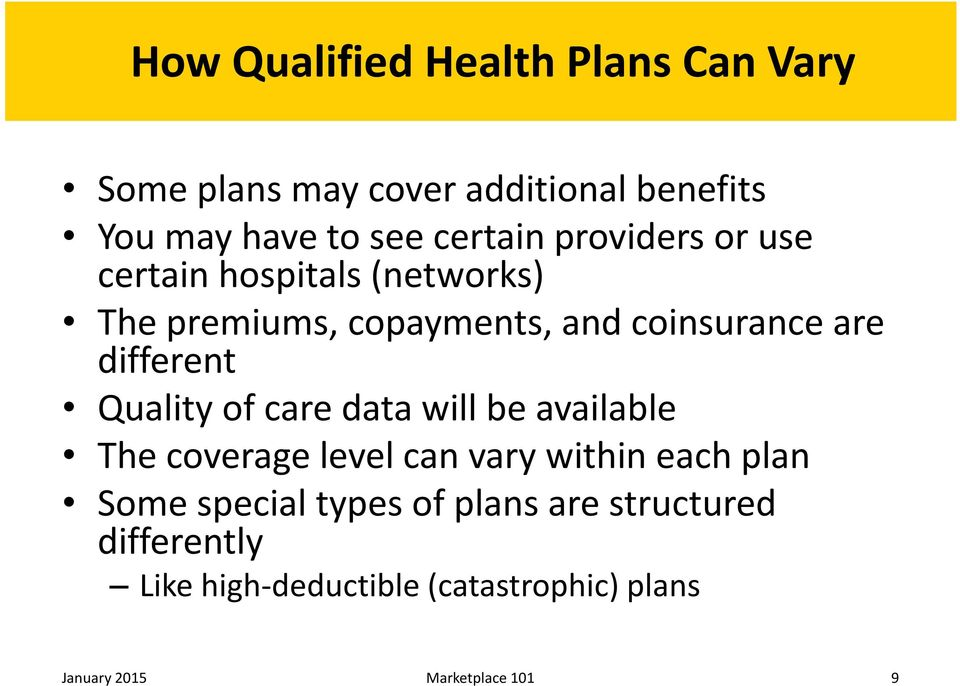 Quality of care data will be available The coverage level can vary within each plan Some special types