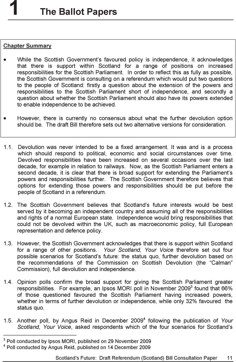 In order to reflect this as fully as possible, the Scottish Government is consulting on a referendum which would put two questions to the people of Scotland: firstly a question about the extension of